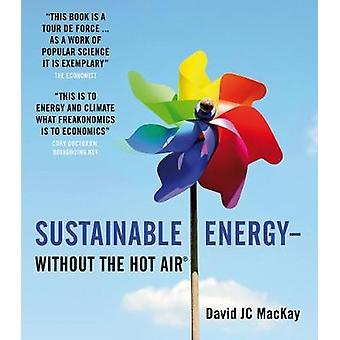 Sustainable Energy  without the hot air by David J C MacKay