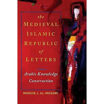 Medieval Islamic Republic of Letters - The - Arabic Knowledge Construc