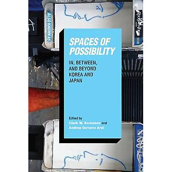 Spaces of Possibility - In - Between - and Beyond Korea and Japan by C