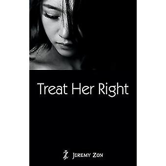 Treat Her Right by Jeremy Zon - 9780692128701 Book