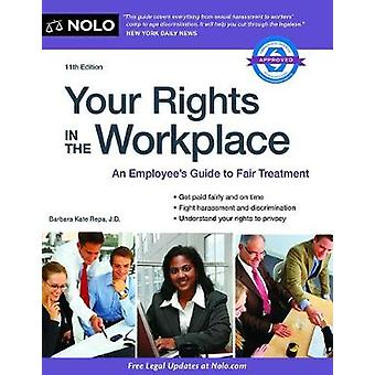 Your Rights in the Workplace - An Employee's Guide to Fair Treatment b