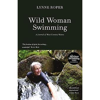 Wild Woman Swimming - A Journal of West Country Waters by Lynne Roper