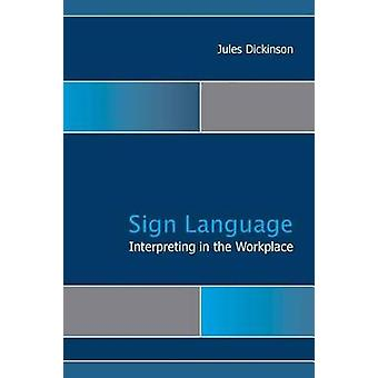 Sign Language Interpreting in the Workplace by Jules Dickinson - 9781