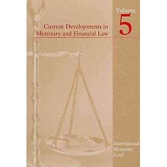 Current Developments in Monetary and Financial Law - v. 5 by Internati