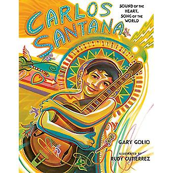 Carlos Santana - Sound of the Heart - Song of the World by Gary Golio