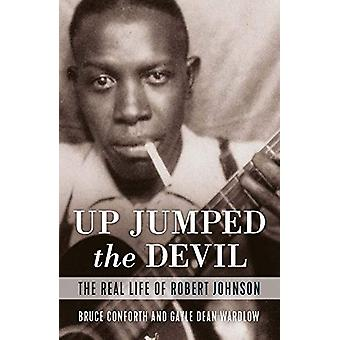 Up Jumped the Devil - The Real Life of Robert Johnson - 9781787602441