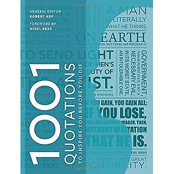 1001 Quotations to inspire you before you die by Robert Arp - 9781788