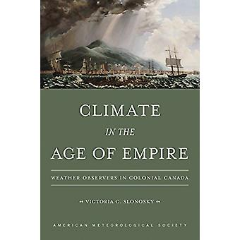 Climate in the Age of Empire - Weather Observers in Colonial Canada b