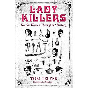 Lady Killers - Deadly Women Throughout History - Deadly women througho