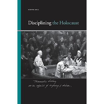 Disciplining the Holocaust by Karyn Ball - 9780791475423 Book
