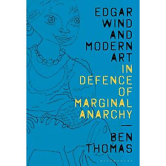 Edgar Wind and Modern Art  In Defence of Marginal Anarchy by Ben Thomas