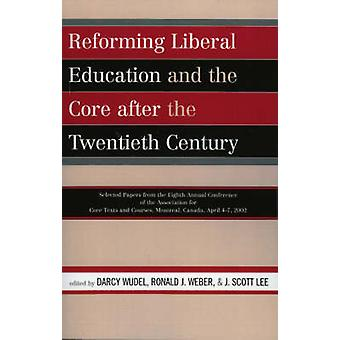 Reforming Liberal Education and the Core After the Twentieth Century -