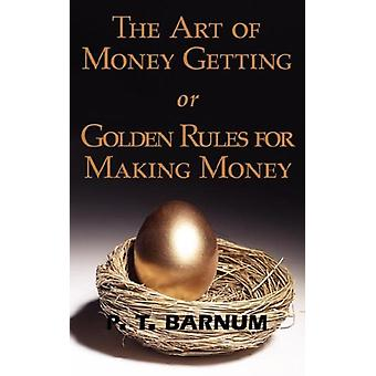 The Art of Money Getting or Golden Rules for Making Money by P T Barn