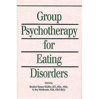 Group Psychotherapy for Eating Disorders by Edited by Heather Harper Giuffre & Edited by K Roy MacKenzie