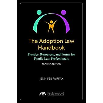 The Adoption Law Handbook  Practice Resources and Forms for Family Law Professionals by Jennifer Fairfax