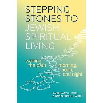 Stepping Stones to Jewish Spiritual Living Walking the Path Morning Noon and Night