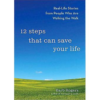12 Steps That Can Change Your Life  RealLife Stories from People Who are Walking the Walk by Barb Rogers