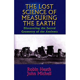 Lost Science of the Earth  Discovering the Sacred Geometry of the Ancients by Robin Heath