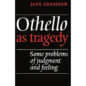Othello as Tragedy: Some Problems of Judgement and Feeling