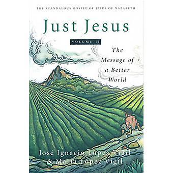 Juste Jésus - le Message d'un monde meilleur - version 2 - Evangile scandaleux de
