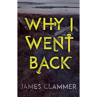 Why I Went Back by James Clammer - 9781783443772 Book