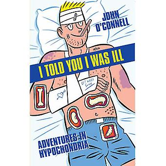 I Told You I Was Ill by John O'Connell - 9781904977445 Book
