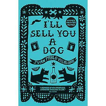 I'll Sell You a Dog by Juan Pablo Villalobos - Rosalind Harvey - 9781