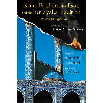 Islam - Fundamentalism - and the Betrayal of Tradition - Essays by Wes