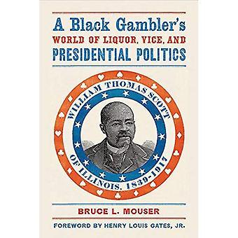 Een zwarte gokker wereld van Liquor, Vice en presidentiële politiek: William Thomas Scott van Illinois, 1839-1917