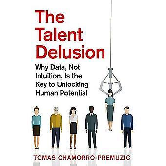 Der Talent-Wahn: Warum Daten, nicht Intuition, ist der Schlüssel zum Entriegeln menschlichen Potentials
