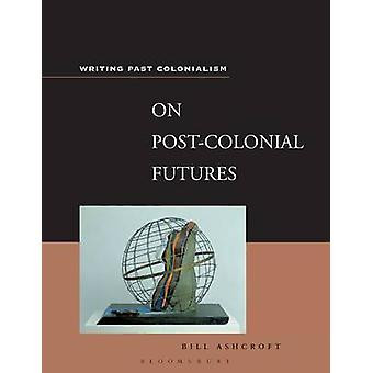 On PostColonial Futures Transformations of a Colonial Culture by Ashcroft & Bill