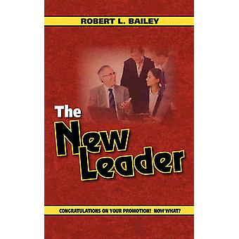 The New Leader Congratulations On Your Promotion Now What by Bailey & Robert L.