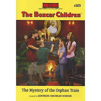 The Mystery of the Orphan Train by Gertrude Chandler Warner - 9780807