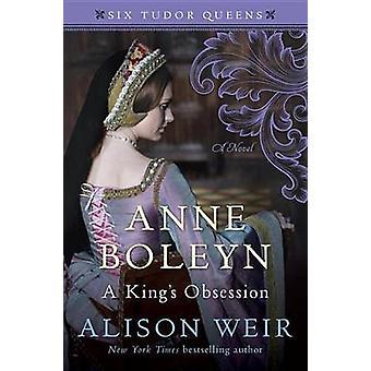 Anne Boleyn - a King's Obsession by Alison Weir - 9781101966518 Book