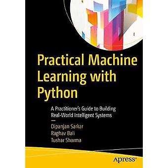Practical Machine Learning with Python - A Problem-Solver's Guide to B