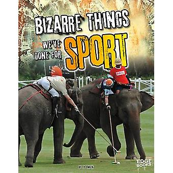 Bizarre Things We've Done for Sport by Tyler Omoth - 9781491443439 Bo