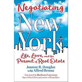 Negotiating New York - Life - Love - and the Pursuit of Real Estate by