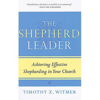 The Shepherd Leader - Achieving Effective Shepherding in Your Church b