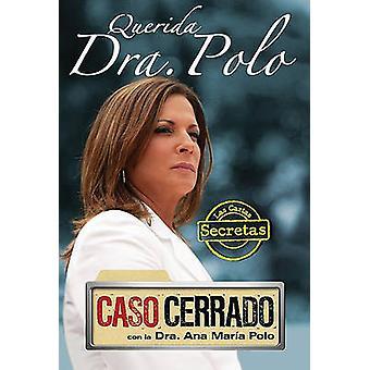 Querida Dra. Polo - Las Cartas Secretas de Caso Cerrado by Ana Maria P