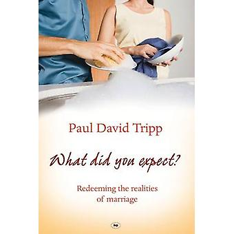 What Did You Expect? - Redeeming the Realities of Marriage by Paul Dav