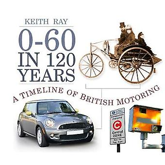 060 in 120 Years A Timeline of British Motoring von Keith Ray