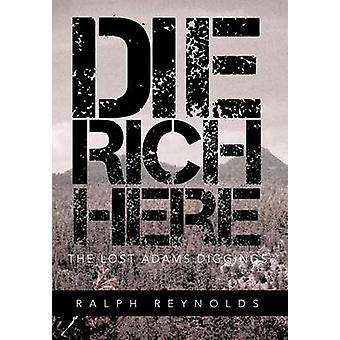Die Rich Here The Lost Adams Diggings de Reynolds & Ralph