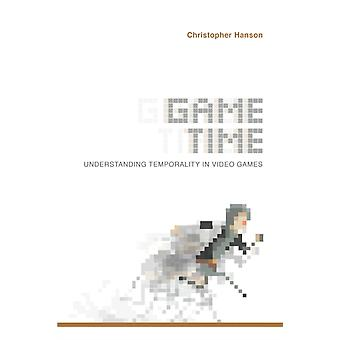 Game Time Understanding Temporality in Video Games by Hanson & Christopher