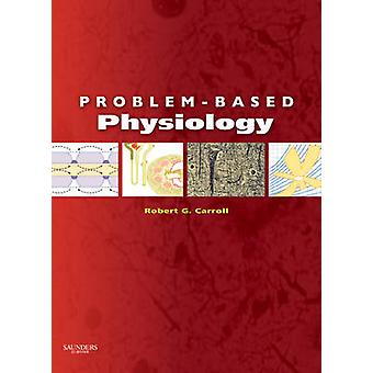 ProblemBased Physiology by Robert Carroll