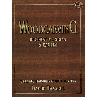 Woodcarving - Decorative Signs and Eagles by David Hassell - 978188867