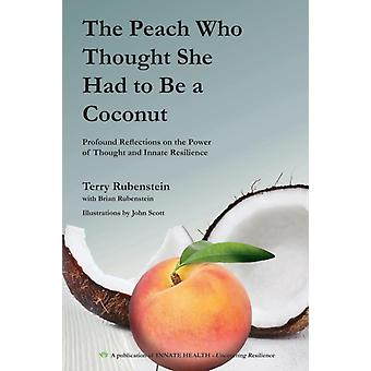 The Peach Who Thought She Had to Be a Coconut Profound Reflections on the Power of Thought and Innate Resilience by Rubenstein & Terry
