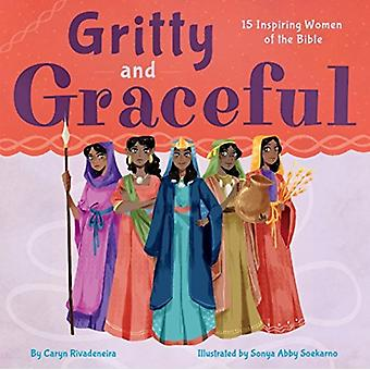 Gritty and Graceful 15 Inspiring Women of the Bible par Caryn Rivadeneira et Illustré par Sonya Abby Soekarno
