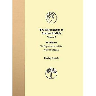 The Excavations at Ancient Halieis Vol. 2 The Houses The Organization and Use of Domestic Space by Ault & Bradley A.