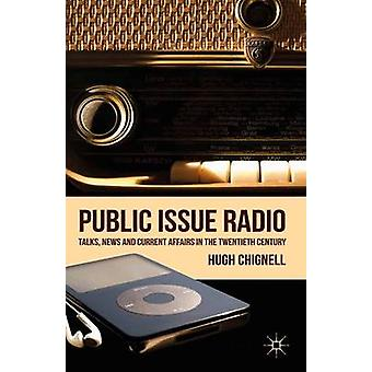Public Issue Radio  Talks News and Current Affairs in the Twentieth Century by Chignell & H.