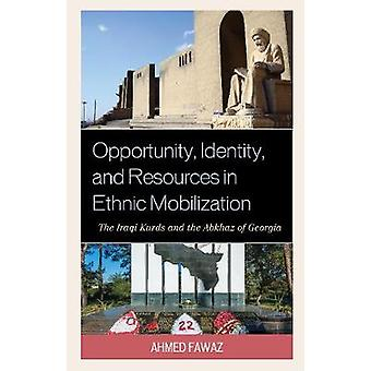 Opportunity Identity and Resources in Ethnic Mobilization The Iraqi Kurds and the Abkhaz of Georgia by Fawaz